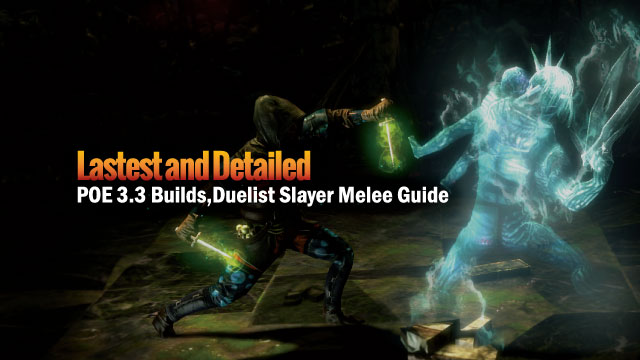 POE-3.3-Builds,Duelist-Slayer-Melee-Guide-
